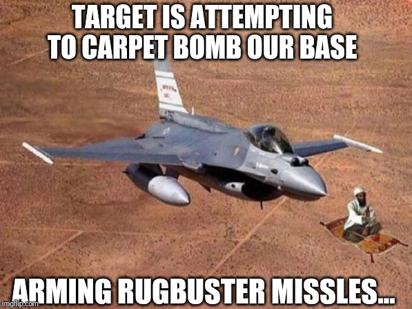 TARGET IS ATTEMPTING TO CARPET BOMB OUR BASE ARMING RUGBUSTER MISSLES... | image tagged in iran,military,middle east | made w/ Imgflip meme maker