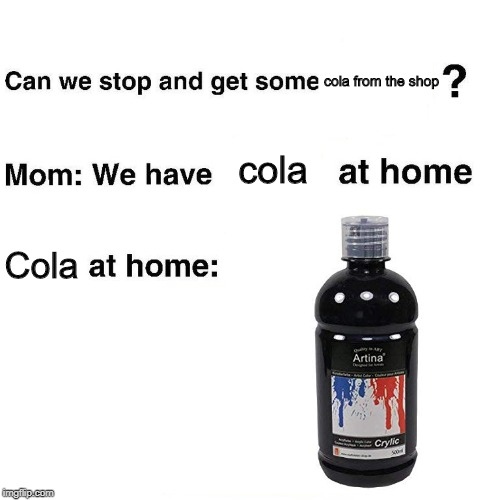 We have cola at home | cola from the shop Cola cola | image tagged in coke | made w/ Imgflip meme maker
