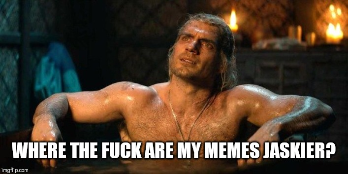 Geralt memes | WHERE THE F**K ARE MY MEMES JASKIER? | image tagged in witcher | made w/ Imgflip meme maker