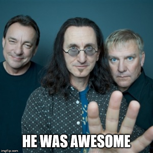 Rush Band | HE WAS AWESOME | image tagged in rush band | made w/ Imgflip meme maker