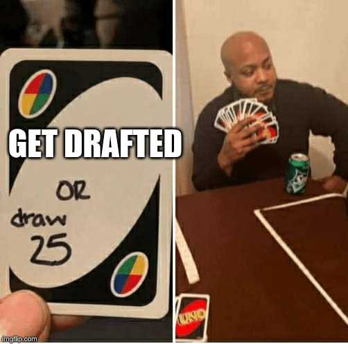UNO Draw 25 Cards |  GET DRAFTED | image tagged in draw 25 | made w/ Imgflip meme maker