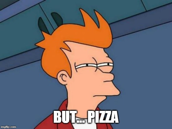 Futurama Fry Meme | BUT... PIZZA | image tagged in memes,futurama fry | made w/ Imgflip meme maker