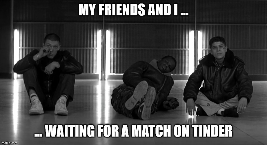 Waiting for a match on tinder |  MY FRIENDS AND I ... ... WAITING FOR A MATCH ON TINDER | image tagged in movies,tinder,friends,waiting | made w/ Imgflip meme maker