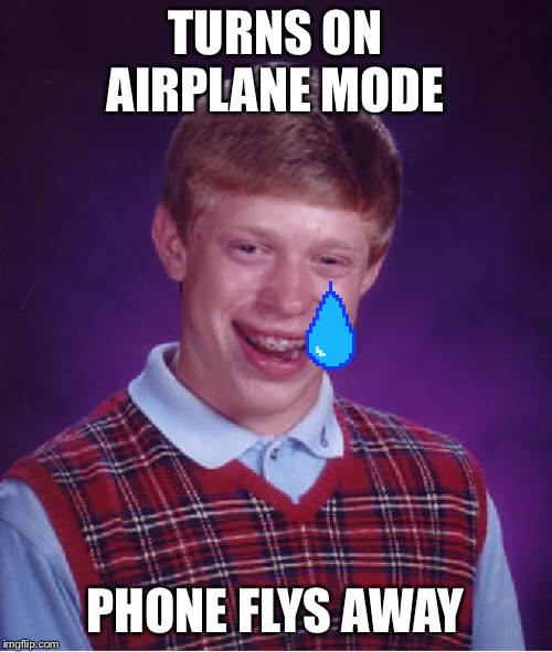 Bad Luck Brian |  TURNS ON AIRPLANE MODE; PHONE FLYS AWAY | image tagged in memes,bad luck brian | made w/ Imgflip meme maker