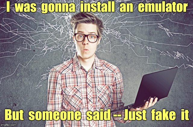 Tech Solution | I  was  gonna  install  an  emulator But  someone  said -- Just  fake  it | image tagged in techo geek computer geek,tech,rick75230,gaming | made w/ Imgflip meme maker