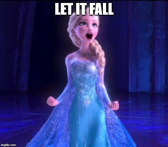 Let it go | LET IT FALL | image tagged in let it go | made w/ Imgflip meme maker