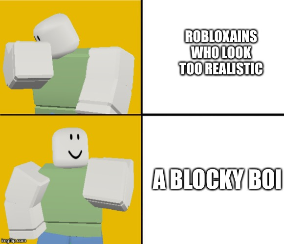 ROBLOXAINS WHO LOOK TOO REALISTIC A BLOCKY BOI | image tagged in roblox drake format | made w/ Imgflip meme maker