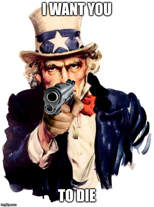 Uncle Sam | I WANT YOU TO DIE | image tagged in memes,uncle sam | made w/ Imgflip meme maker