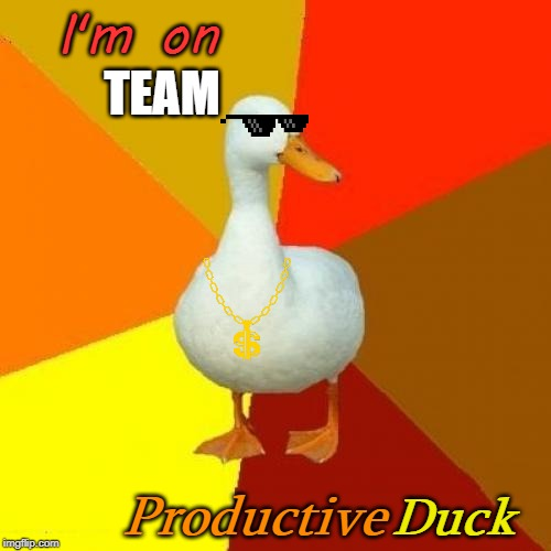I'm On Team ProductiveDuck |  I'm on; TEAM; Duck; Productive | image tagged in memes,tech impaired duck,team,productivity,duck,imgflip users | made w/ Imgflip meme maker