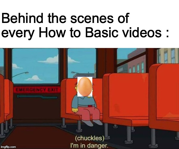 I'm in Danger + blank place above | Behind the scenes of every How to Basic videos : | image tagged in i'm in danger  blank place above | made w/ Imgflip meme maker