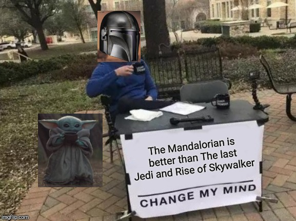 Change My Mind Meme | The Mandalorian is better than The last Jedi and Rise of Skywalker | image tagged in memes,change my mind | made w/ Imgflip meme maker