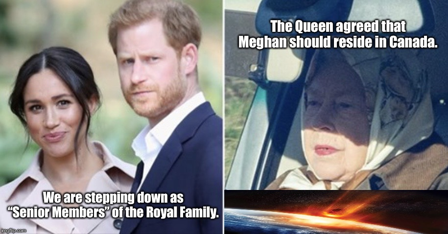 "The Queen | We are stepping down as ""Senior Members"" of the Royal Family. The Queen agreed that Meghan should reside in Canada. 