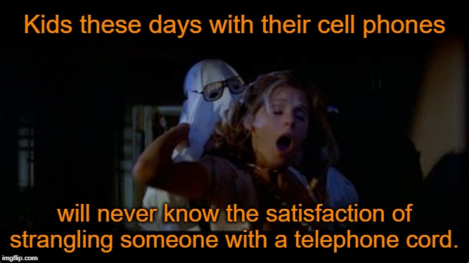 The Good Ol' days |  Kids these days with their cell phones; will never know the satisfaction of strangling someone with a telephone cord. | image tagged in the good old days,kids these days,halloween,pj soles,memes | made w/ Imgflip meme maker