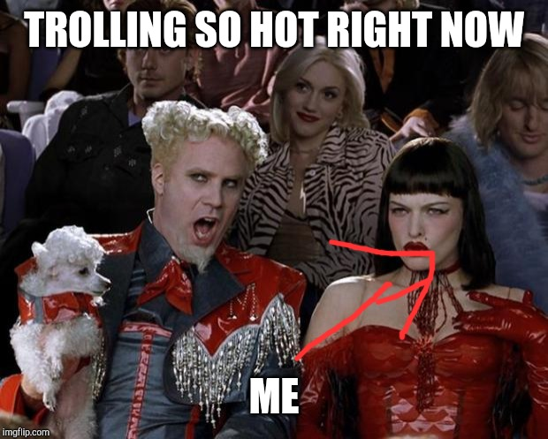 Mugatu So Hot Right Now Meme | TROLLING SO HOT RIGHT NOW ME | image tagged in memes,mugatu so hot right now | made w/ Imgflip meme maker