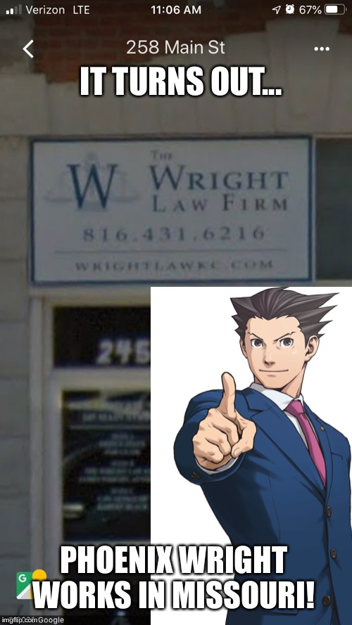 Phoenix Wright's Location! |  IT TURNS OUT... PHOENIX WRIGHT WORKS IN MISSOURI! | image tagged in video games,phoenix wright,memes,missouri,funny memes,funny | made w/ Imgflip meme maker