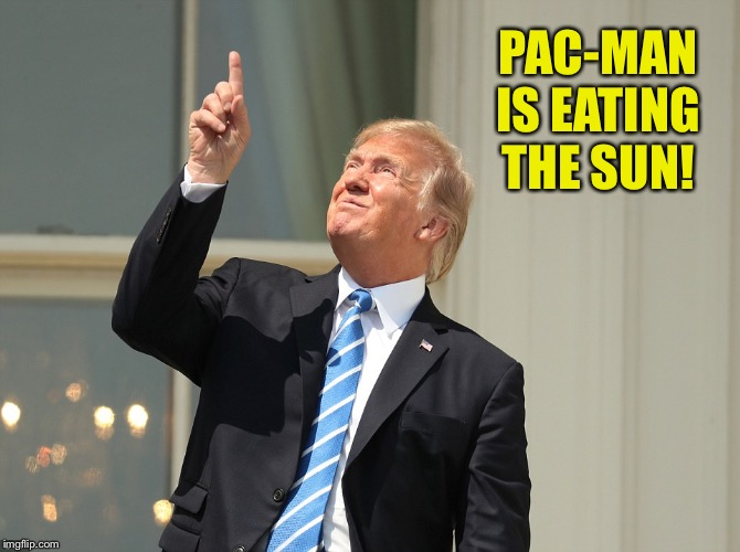 Trump Sun | PAC-MAN IS EATING THE SUN! | image tagged in trump sun | made w/ Imgflip meme maker
