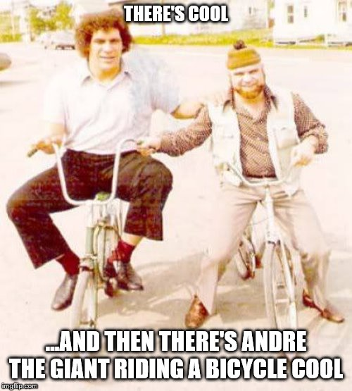 Andre The Giant On A Bike | THERE'S COOL ...AND THEN THERE'S ANDRE THE GIANT RIDING A BICYCLE COOL | image tagged in andre the giant,funny memes,bicycle,there's cool | made w/ Imgflip meme maker