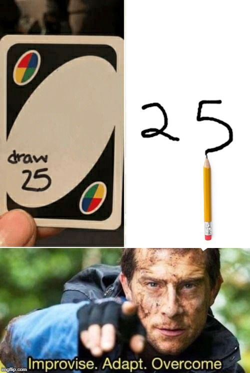 DRAW 25 | image tagged in improvise adapt overcome,draw 25 | made w/ Imgflip meme maker