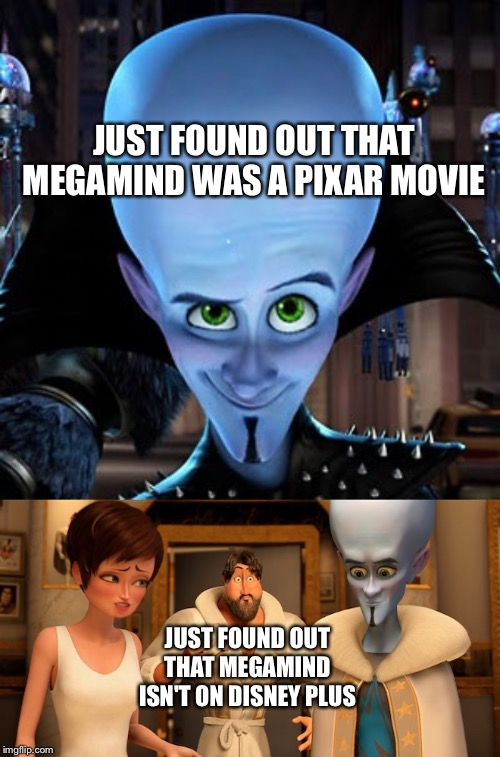 JUST FOUND OUT THAT MEGAMIND ISN'T ON DISNEY PLUS JUST FOUND OUT THAT MEGAMIND WAS A PIXAR MOVIE | image tagged in megamind,metro man panic | made w/ Imgflip meme maker