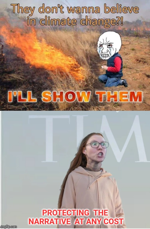 PROTECTING  THE  NARRATIVE  AT ANY COST | image tagged in wildfires,australia,npc,climate change,triggered feminist | made w/ Imgflip meme maker