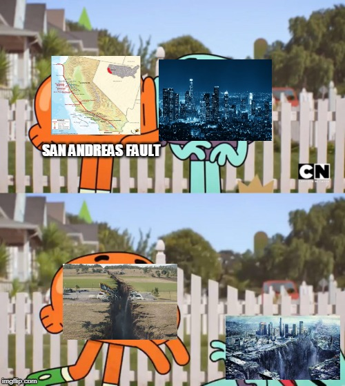 los angeles in a nutshell | SAN ANDREAS FAULT | image tagged in the amazing world of gumball | made w/ Imgflip meme maker