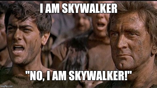 "i am spartacus | I AM SKYWALKER ""NO, I AM SKYWALKER!"" 