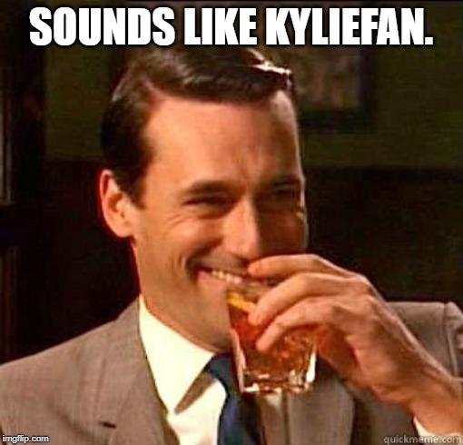 Laughing Don Draper | SOUNDS LIKE KYLIEFAN. | image tagged in laughing don draper | made w/ Imgflip meme maker
