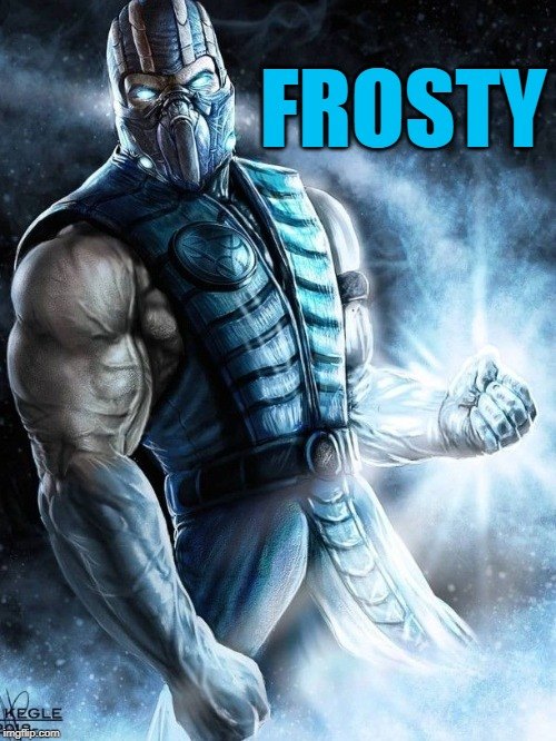 FROSTY | image tagged in sub-zero feeling brutal | made w/ Imgflip meme maker