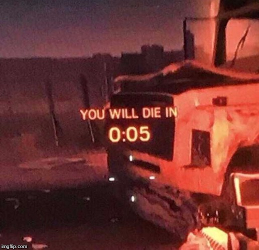 You will die in 0:05 | image tagged in you will die in 005 | made w/ Imgflip meme maker
