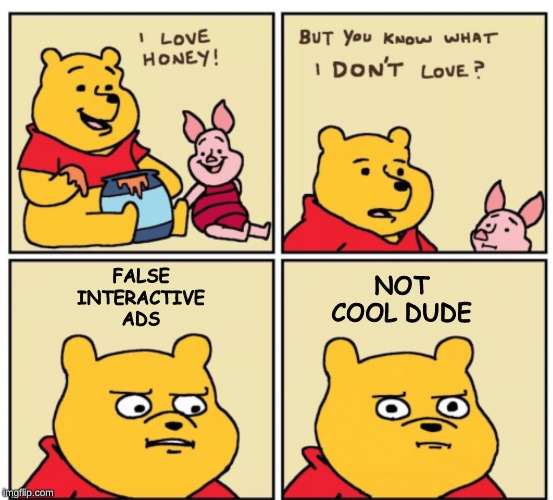 Winnie the Pooh but you know what I don't like |  NOT COOL DUDE; FALSE INTERACTIVE ADS | image tagged in winnie the pooh but you know what i dont like | made w/ Imgflip meme maker