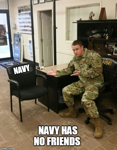 NAVY NAVY HAS NO FRIENDS | image tagged in recruiter | made w/ Imgflip meme maker