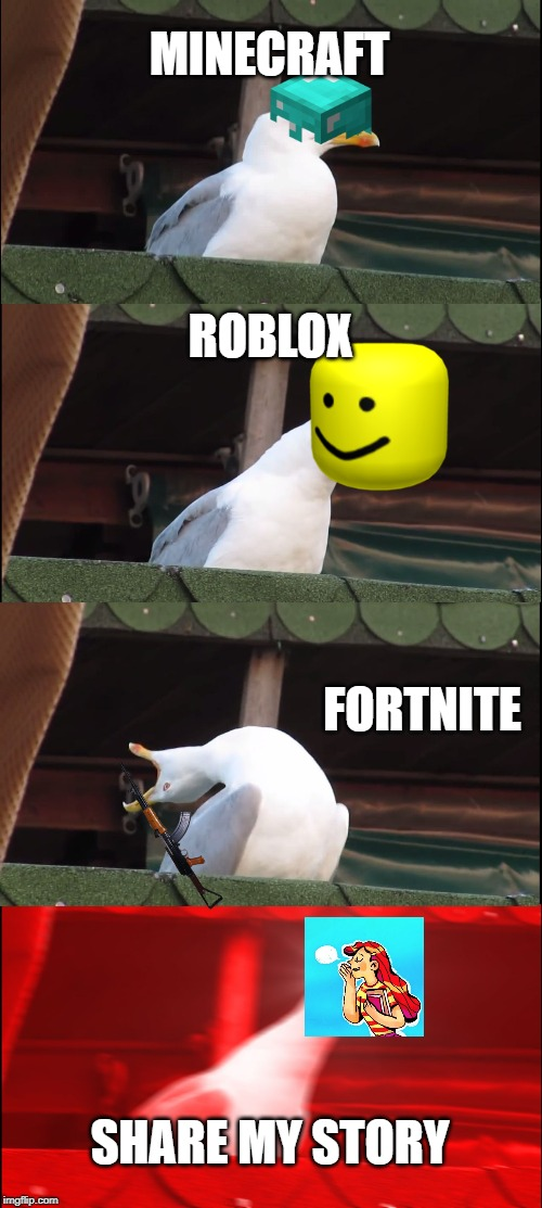 Inhaling Seagull Meme | MINECRAFT ROBLOX FORTNITE SHARE MY STORY | image tagged in memes,inhaling seagull | made w/ Imgflip meme maker