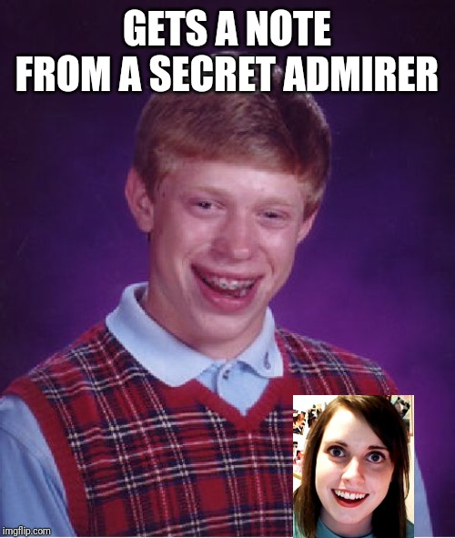 Bad Luck Brian Meme | GETS A NOTE FROM A SECRET ADMIRER | image tagged in memes,bad luck brian | made w/ Imgflip meme maker
