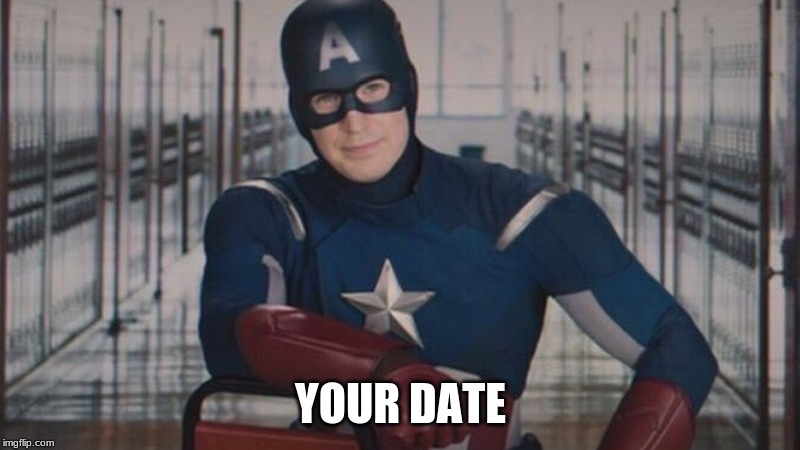 captain america so you | YOUR DATE | image tagged in captain america so you | made w/ Imgflip meme maker