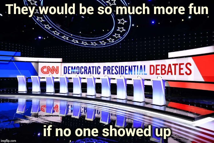 Who would win ? Who cares ! | They would be so much more fun if no one showed up | image tagged in debate,boring,same difference,promises,vote for pedro,see nobody cares | made w/ Imgflip meme maker