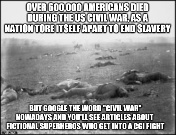 "Isn't it interesting how words change over time? | OVER 600,000 AMERICANS DIED DURING THE US CIVIL WAR, AS A NATION TORE ITSELF APART TO END SLAVERY BUT GOOGLE THE WORD ""CIVIL WAR"" NOWADAYS A 