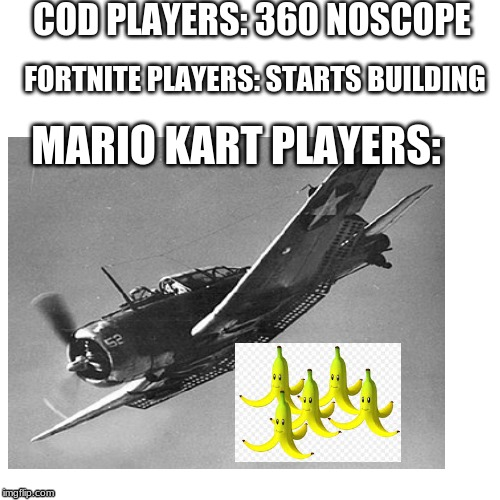 So true | COD PLAYERS: 360 NOSCOPE FORTNITE PLAYERS: STARTS BUILDING MARIO KART PLAYERS: | image tagged in ww3 | made w/ Imgflip meme maker