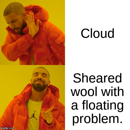 Drake Hotline Bling Meme | Cloud Sheared wool with a floating problem. | image tagged in memes,drake hotline bling | made w/ Imgflip meme maker