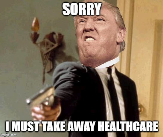 Say That Again I Dare You |  SORRY; I MUST TAKE AWAY HEALTHCARE | image tagged in memes,say that again i dare you | made w/ Imgflip meme maker