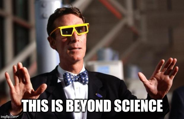 Bill Nye 3d Glasses | THIS IS BEYOND SCIENCE | image tagged in bill nye 3d glasses | made w/ Imgflip meme maker