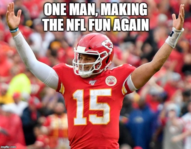 Mahomes | ONE MAN, MAKING THE NFL FUN AGAIN | image tagged in nfl | made w/ Imgflip meme maker