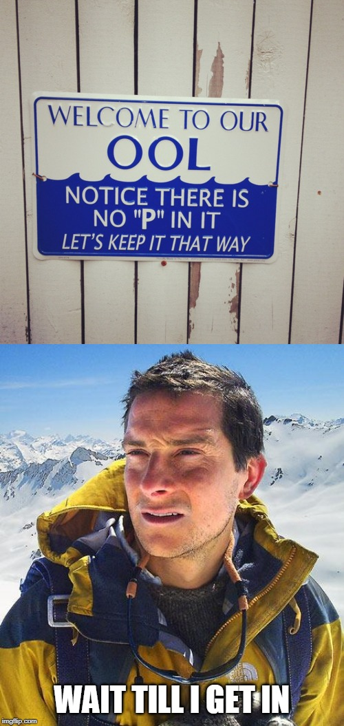 WAIT TILL I GET IN | image tagged in memes,bear grylls,pool,pee | made w/ Imgflip meme maker