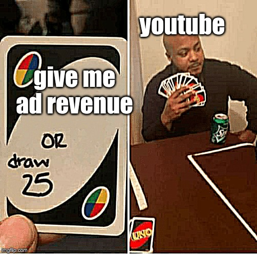 UNO Draw 25 Cards Meme |  youtube; give me ad revenue | image tagged in draw 25 | made w/ Imgflip meme maker