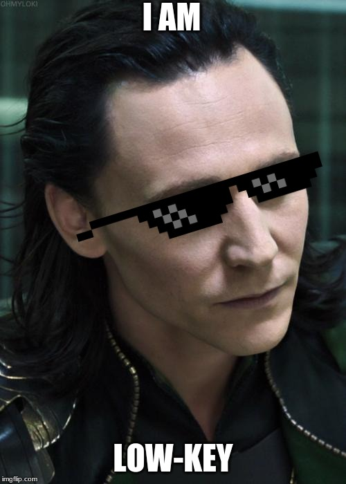 Nice Guy Loki |  I AM; LOW-KEY | image tagged in memes,nice guy loki | made w/ Imgflip meme maker