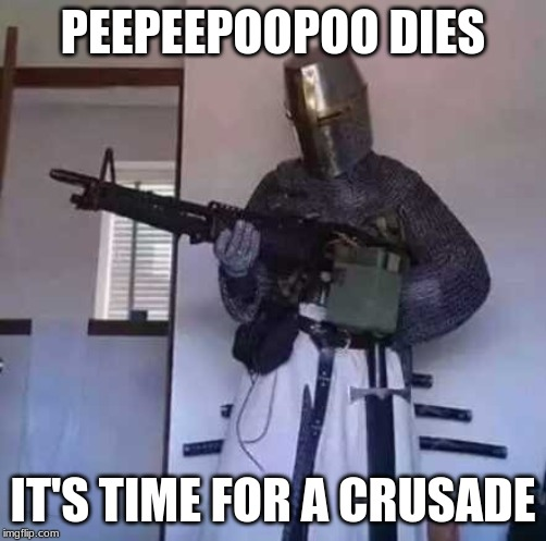 Crusader knight with M60 Machine Gun | PEEPEEPOOPOO DIES IT'S TIME FOR A CRUSADE | image tagged in crusader knight with m60 machine gun | made w/ Imgflip meme maker