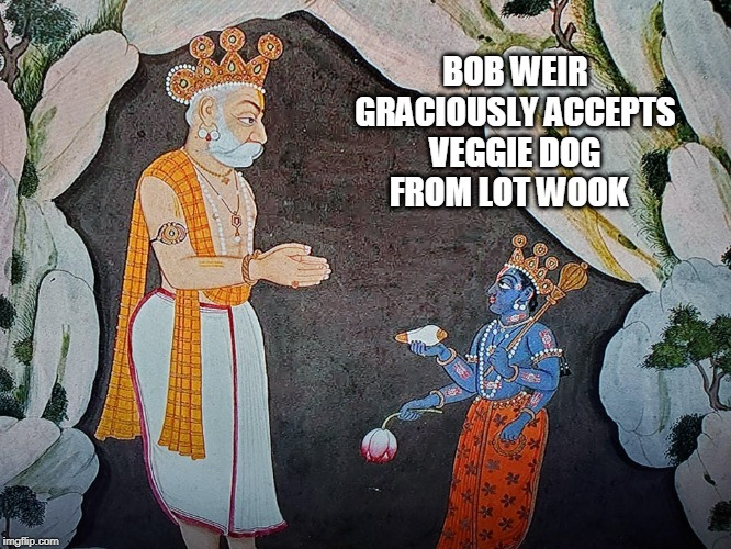 GRATEFUL BOB WEIR | BOB WEIR GRACIOUSLY ACCEPTS VEGGIE DOG FROM LOT WOOK | image tagged in grateful dead | made w/ Imgflip meme maker