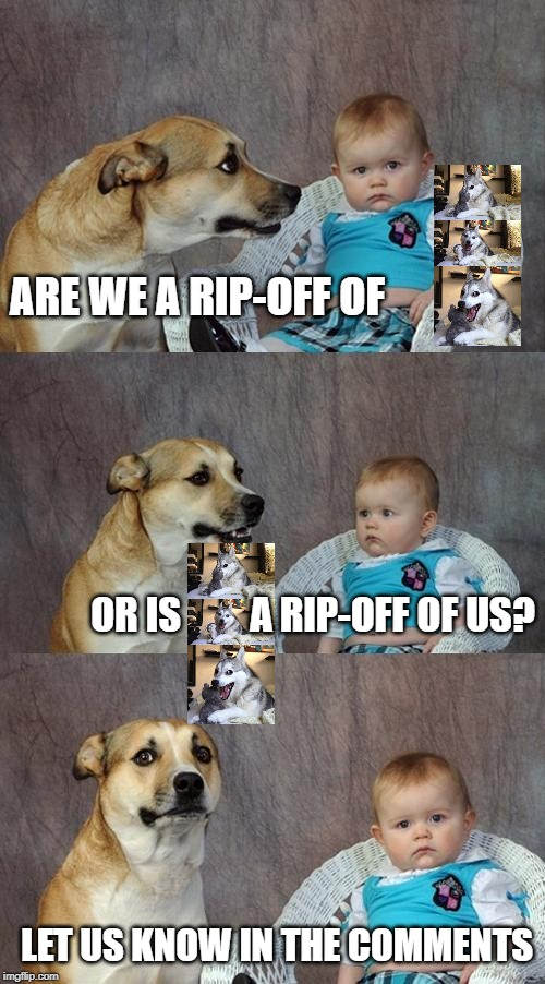 A rip-off, or not a rip-off, what is the answer? |  ARE WE A RIP-OFF OF; OR IS         A RIP-OFF OF US? LET US KNOW IN THE COMMENTS | image tagged in memes,dad joke dog,ripoff,bad pun dog,comment | made w/ Imgflip meme maker
