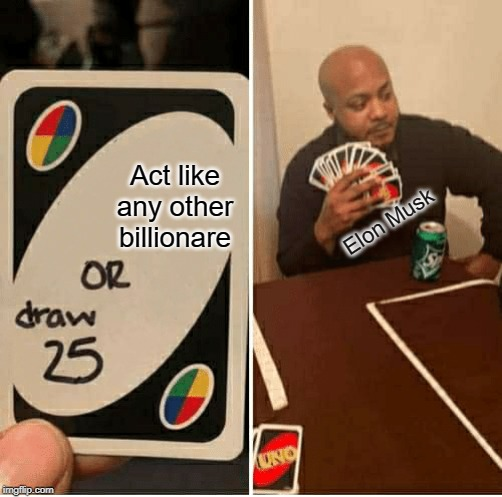 Draw 25 | Act like any other billionare Elon Musk | image tagged in draw 25 | made w/ Imgflip meme maker