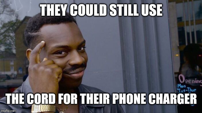 Roll Safe Think About It Meme | THEY COULD STILL USE THE CORD FOR THEIR PHONE CHARGER | image tagged in memes,roll safe think about it | made w/ Imgflip meme maker