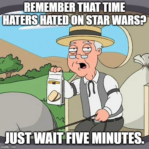 Star Wars Remembers | REMEMBER THAT TIME HATERS HATED ON STAR WARS? JUST WAIT FIVE MINUTES. | image tagged in memes,pepperidge farm remembers,star wars,the rise of skywalker,rey,the force awakens | made w/ Imgflip meme maker